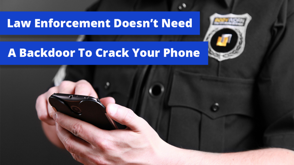 Law Enforcement is Already Breaking into Encrypted Devices